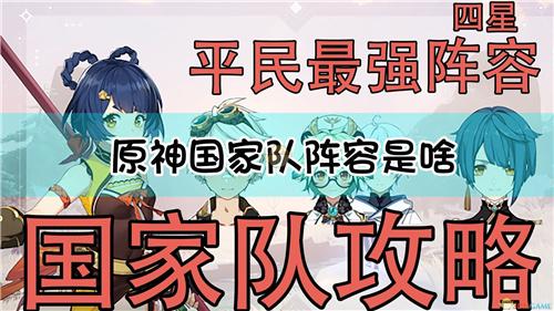 <b>原神国家队是哪几个角色 国家队阵容装备搭配指南</b>
